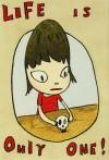 奈良 美智 「Life is Only One」 Yoshitomo Nara